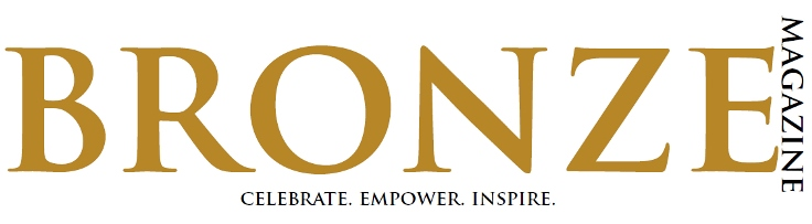 Bronze Magazine - Celebrate. Empower. Inspire.